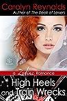 High Heels and Train Wrecks (Zodiac Women Romance Book 1)