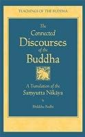 The Connected Discourses of the Buddha: A New Translation of the Samyutta Nikaya (Teachings of the Buddha)