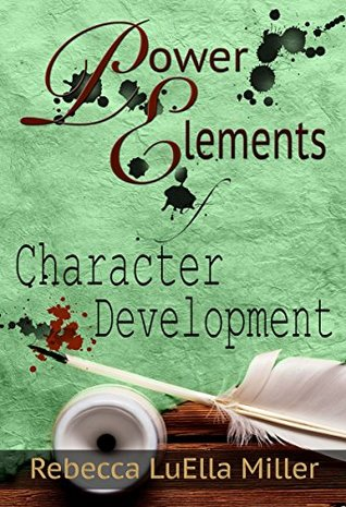 Power Elements Of Character Development (Power Elements Of Fiction Book 2)