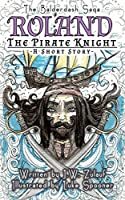 The Balderdash Saga: Roland the Pirate Knight - A Short Story