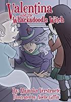 Valentina and the Whackadoodle Witch (Valentina's Spooky Adventures Book 2)