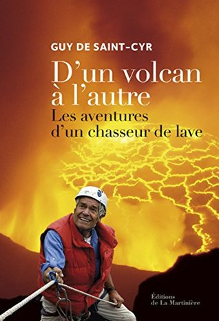 D'un volcan à l'autre: Les aventures d'un chasseur de lave (NON FICTION)