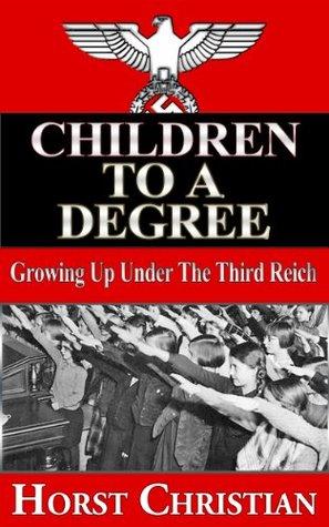 Children to a Degree: Growing Up Under the Third Reich Book 1