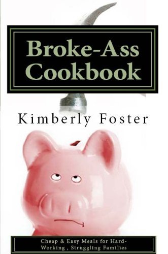 Broke-Ass Cookbook  Cheap & Easy Meals for Hardworking, Struggling Families