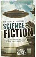 The Gospel according to Science Fiction: From the Twilight Zone to the Final Frontier (The Gospel according to...)