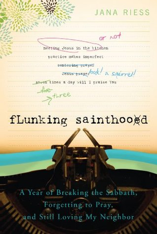 Flunking Sainthood by Jana Riess