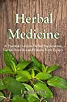 Herbal Medicine: A Practical Guide to Herbal Supplements, Herbal Remedies and Natural Herb Recipes