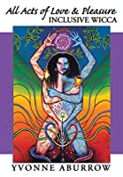 All Acts of Love and Pleasure: Inclusive Wicca