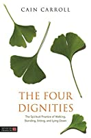 The Four Dignities: The Spiritual Practice of Walking, Standing, Sitting, and Lying Down