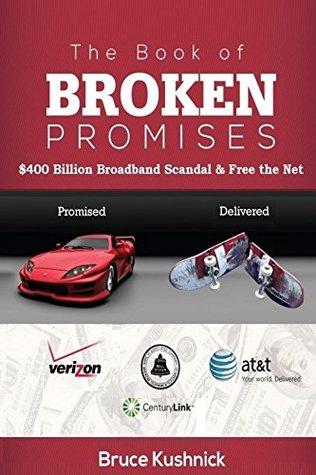 The Book of Broken Promises: $400 Billion Broadband Scandal & Free the Net