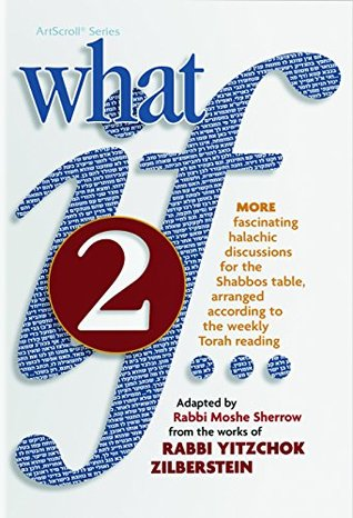 What If... Volume 2: Fascinating Halachic discussions, for the Shabbos Table, arranged according to the weekly Torah Reading