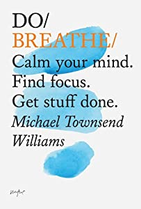 Do Breathe: Calm your mind. Find focus. Get stuff done