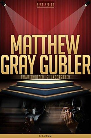 Matthew Gray Gubler Unauthorized & Uncensored by R B  Grimm