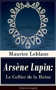 Arsène Lupin: Le Collier de la Reine (L'édition intégrale): Une nouvelle policière paru dans le recueil Arsène Lupin gentleman cambrioleur