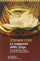 La saggezza dello yoga: una guida alla ricerca di una vita straordinaria