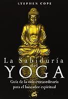 La sabiduria del yoga: guia de la vida extraordinaria para el buscador espiritual