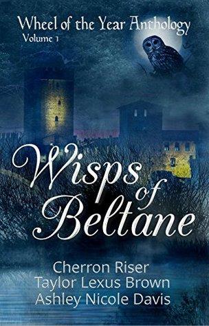 Wisps of Beltane: Wheel of the Year Anthology Volume 1