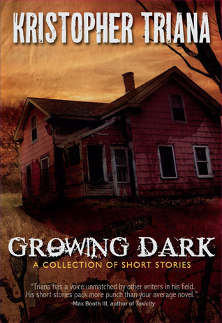 Growing Dark by Kristopher Triana