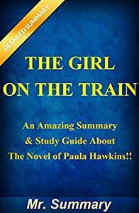 The Girl On The Train: An Amazing Summary & Study Guide About The Novel Of Paula Hawkins!! (Bonus: Character Study And Fun Quizzes!!) (The Girl On The ... Hawkins--Book, Novel, Audiobook, Paperback)
