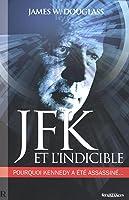 JFK et l'Indicible : Pourquoi Kennedy a été assassiné