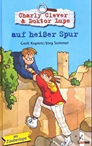 Charly Clever und Doktor Lupe auf heißer Spur