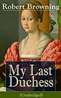 My Last Duchess (Unabridged): Dramatic Lyrics from one of the most important Victorian poets and playwrights, regarded as a sage and philosopher-poet, ... Piper of Hamelin, The Book and the Ring