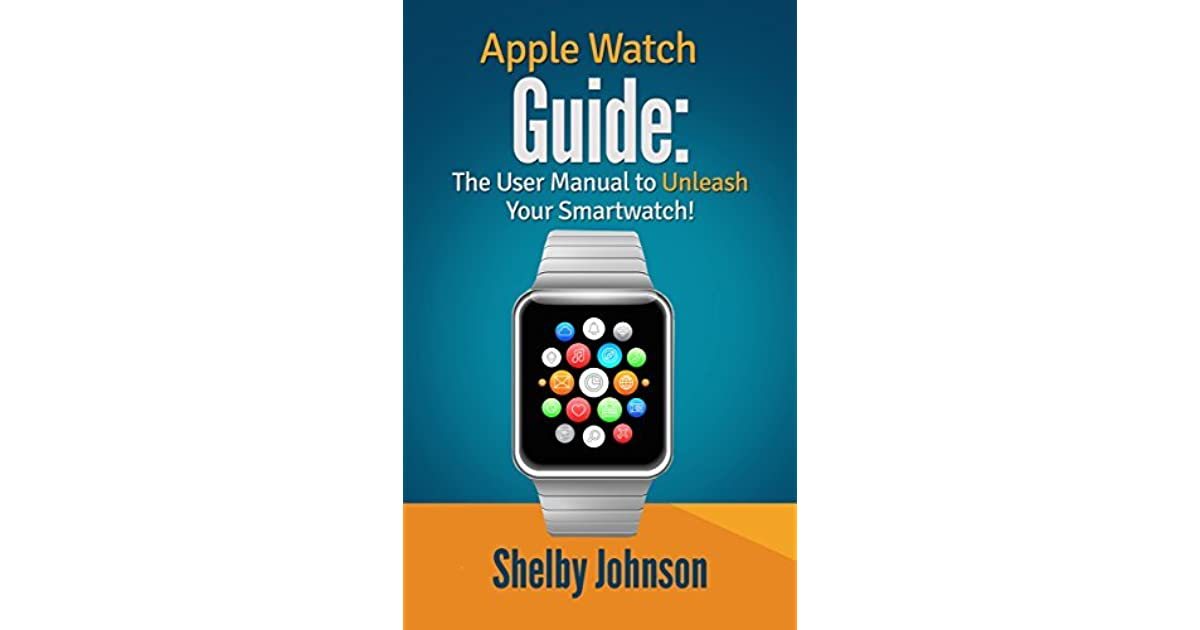 Apple Watch Guide: The User Manual to Unleash Your