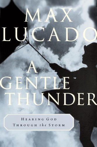 A Gentle Thunder - Hearing God  - Max Lucado