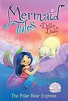 The Polar Bear Express (Mermaid Tales Book 11)