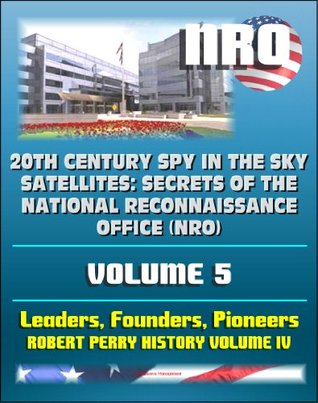 20th Century Spy in the Sky Satellites: Secrets of the National Reconnaissance Office (NRO) Volume 5 - NRO Leaders, Founders, Pioneers, and the Robert Perry History Volume IV