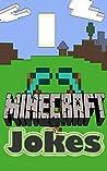 Minecraft: Mincraft Jokes For Kids (Activity Books, Superheroes) (Minecraft Xbox - Minecraft Jokes For Kids - Minecraft - Minecraft Games - Minecraft Comics - Minecraft Mobs - Free)