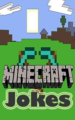 Minecraft: Mincraft Jokes For Kids (Activity Books, Superheroes) (Minecraft Xbox - Minecraft Jokes For Kids - Minecraft - Minecraft Games - Minecraft Comics - Minecraft Mobs - Free)