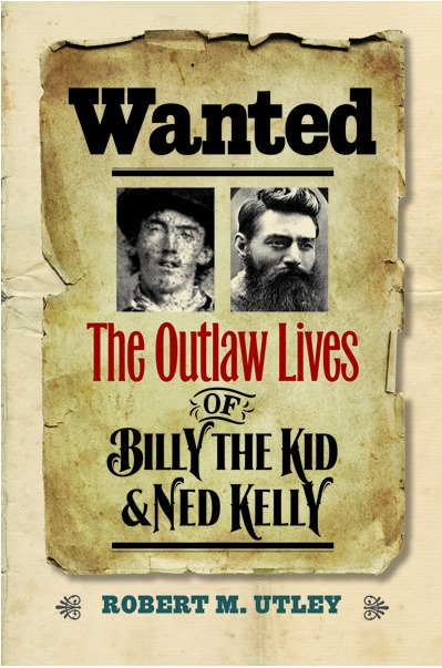 Wanted  The Outlaw Lives of Billy the Kid and Ned Kelly