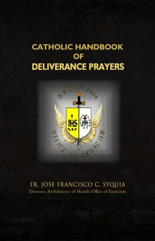 Catholic Handbook of Deliverance Prayers by Jose Francisco C