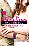 Bad for You – Krit und Blythe by Abbi Glines