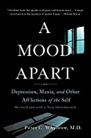 A Mood Apart: Depression, Mania, and Other Afflictions of the Self
