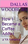 How I Became a Coffee Addict