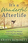 It's a Wonderful Afterlife: Inspiring True Stories from a Psychic Medium