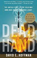 The Dead Hand: The Untold Story of the Cold War Arms Race and its Dangerous Legacy
