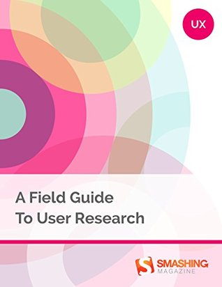A Field Guide To User Research (Smashing eBooks)