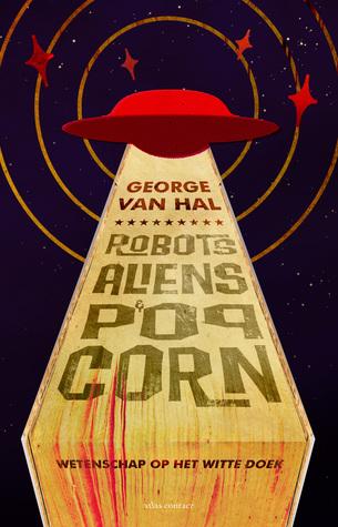 Robots, aliens en popcorn by George van Hal