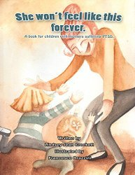 She Won't Feel Like This Forever. A Book for Children with Mothers Suffering PTSD.