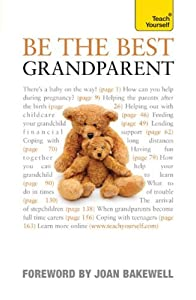 Be the Best Grandparent: The authoritative practical guide for every grandparent