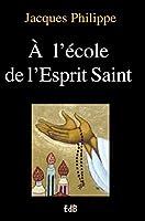 A l'école de l'Esprit Saint (Ed. Beatitudes)