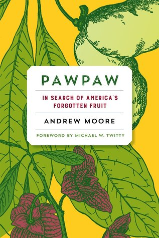 Pawpaw: In Search of America's Forgotten Fruit by Andrew Moore