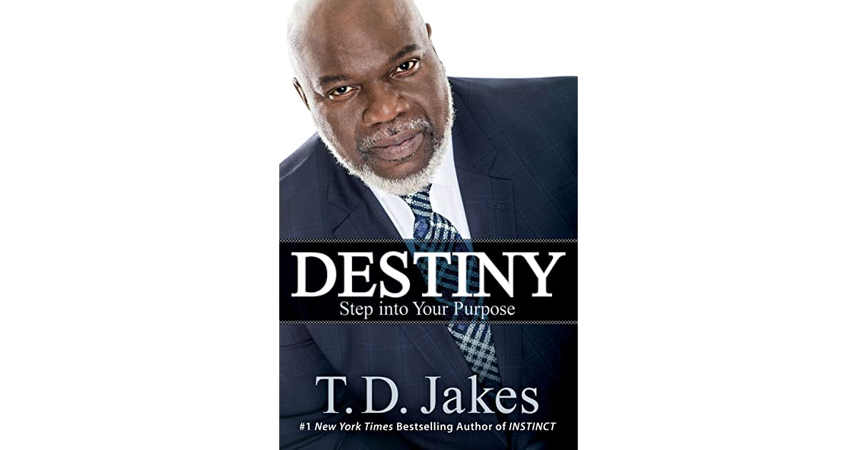 Destiny: Step into Your Purpose by T D  Jakes