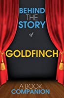 The Goldfinch - Behind the Story: Backstage Pass to Novels