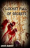Locket Full of Secrets by Dana Burkey