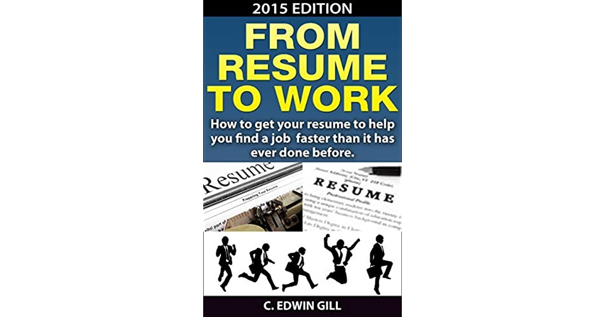 From Resume To Work: How to find a job fast when your resume is the ...