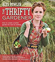 The Thrifty Gardener: How to Create a Stylish Garden for Next to Nothing